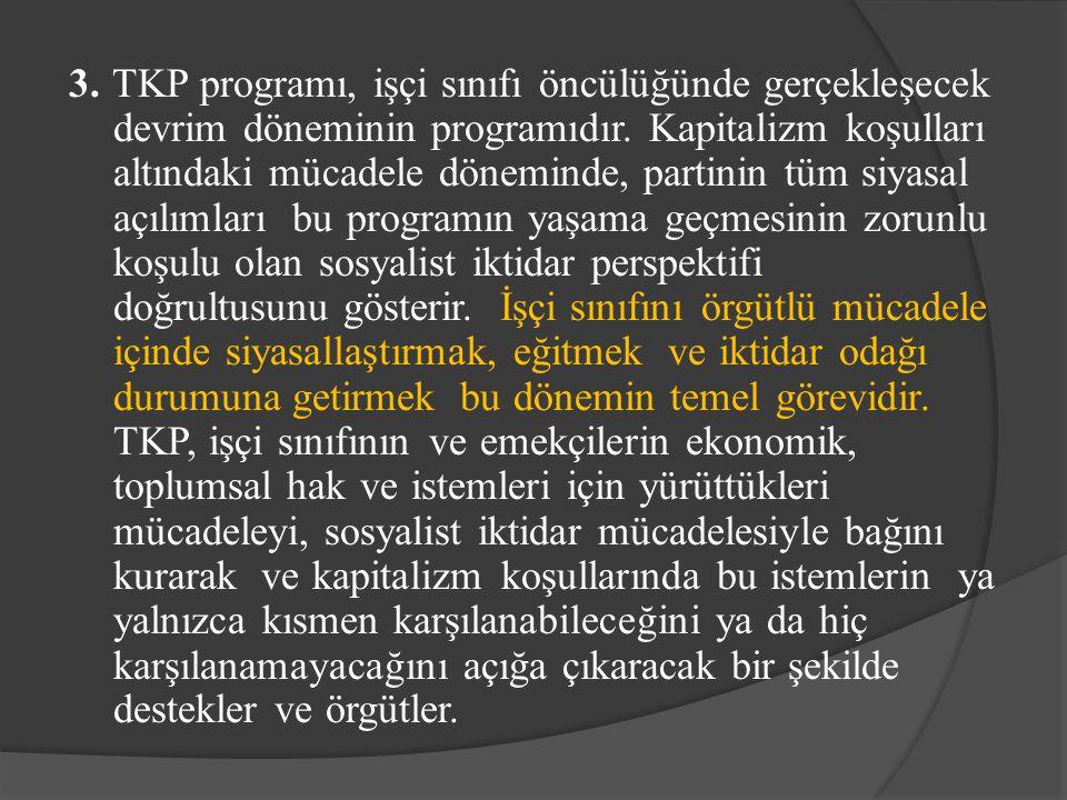 3. TKP programı, işçi sınıfı öncülüğünde gerçekleşecek devrim döneminin programıdır. Kapitalizm koşulları altındaki mücadele döneminde, partinin tüm s