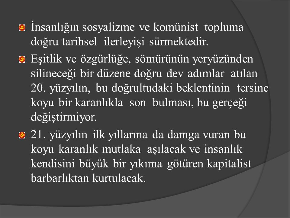 B.TKP nin amacı 1. TKP nin amacı, sosyalist devrim ve sosyalizmin kuruluşudur.