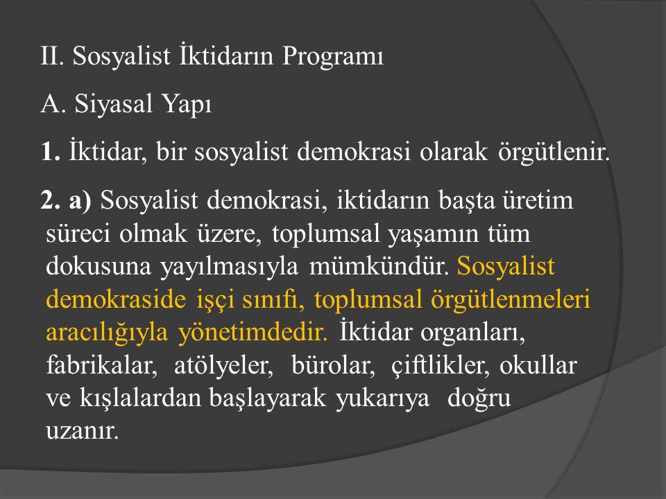 II. Sosyalist İktidarın Programı A. Siyasal Yapı 1. İktidar, bir sosyalist demokrasi olarak örgütlenir. 2. a) Sosyalist demokrasi, iktidarın başta üre