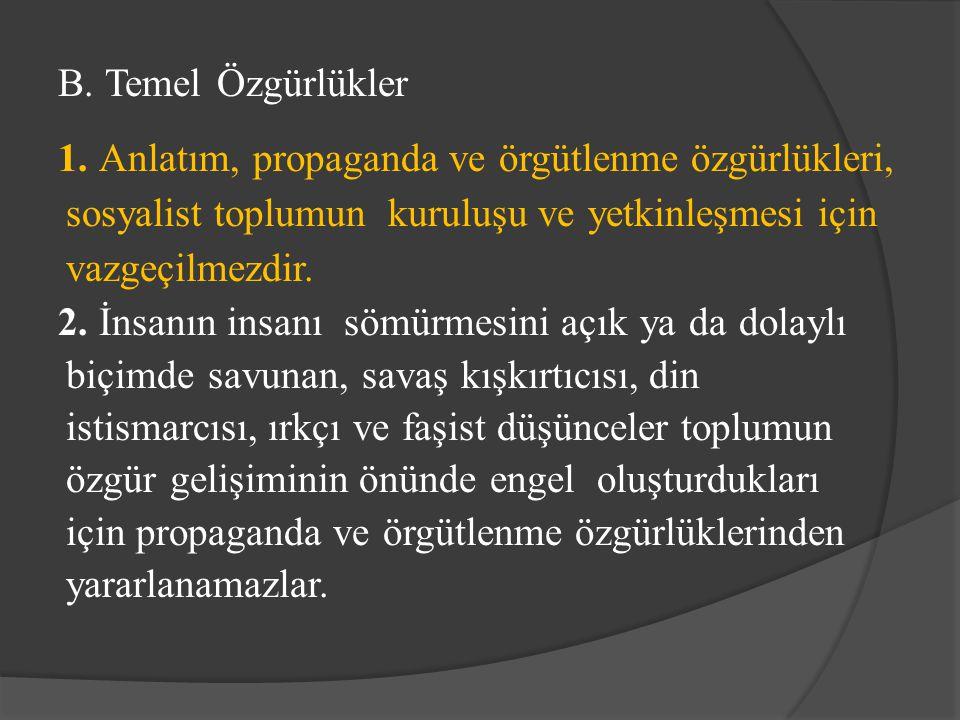 B. Temel Özgürlükler 1. Anlatım, propaganda ve örgütlenme özgürlükleri, sosyalist toplumun kuruluşu ve yetkinleşmesi için vazgeçilmezdir. 2. İnsanın i