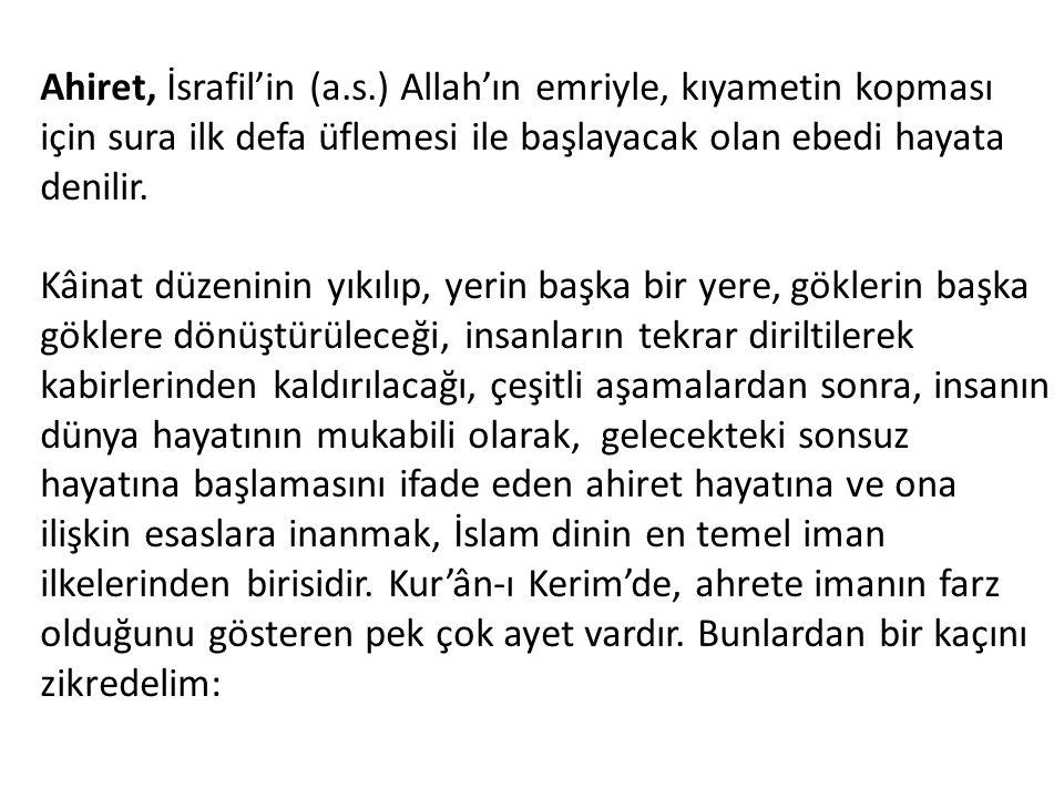 Kur'ân-ı Kerim'de, ahrete imanın farz olduğunu gösteren pek çok ayet vardır.