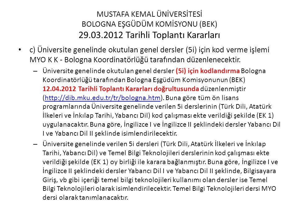 • c) Üniversite genelinde okutulan genel dersler (5i) için kod verme işlemi MYO K K - Bologna Koordinatörlüğü tarafından düzenlenecektir. – Üniversite