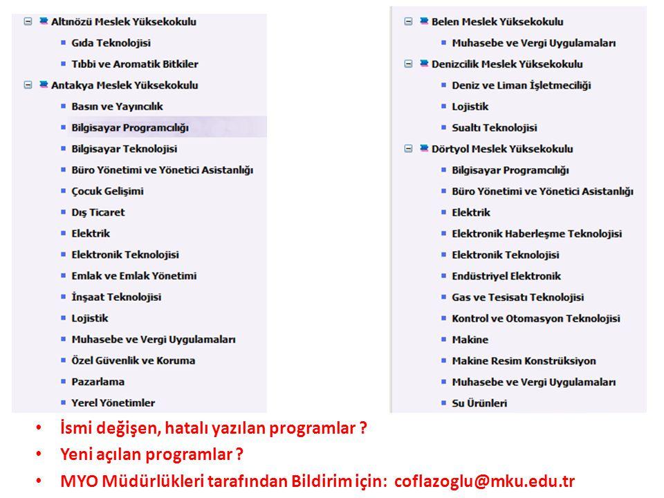 • İsmi değişen, hatalı yazılan programlar ? • Yeni açılan programlar ? • MYO Müdürlükleri tarafından Bildirim için: coflazoglu@mku.edu.tr