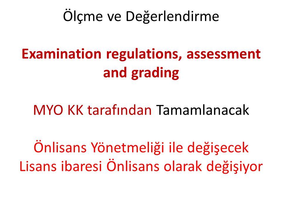 Ölçme ve Değerlendirme Examination regulations, assessment and grading MYO KK tarafından Tamamlanacak Önlisans Yönetmeliği ile değişecek Lisans ibares