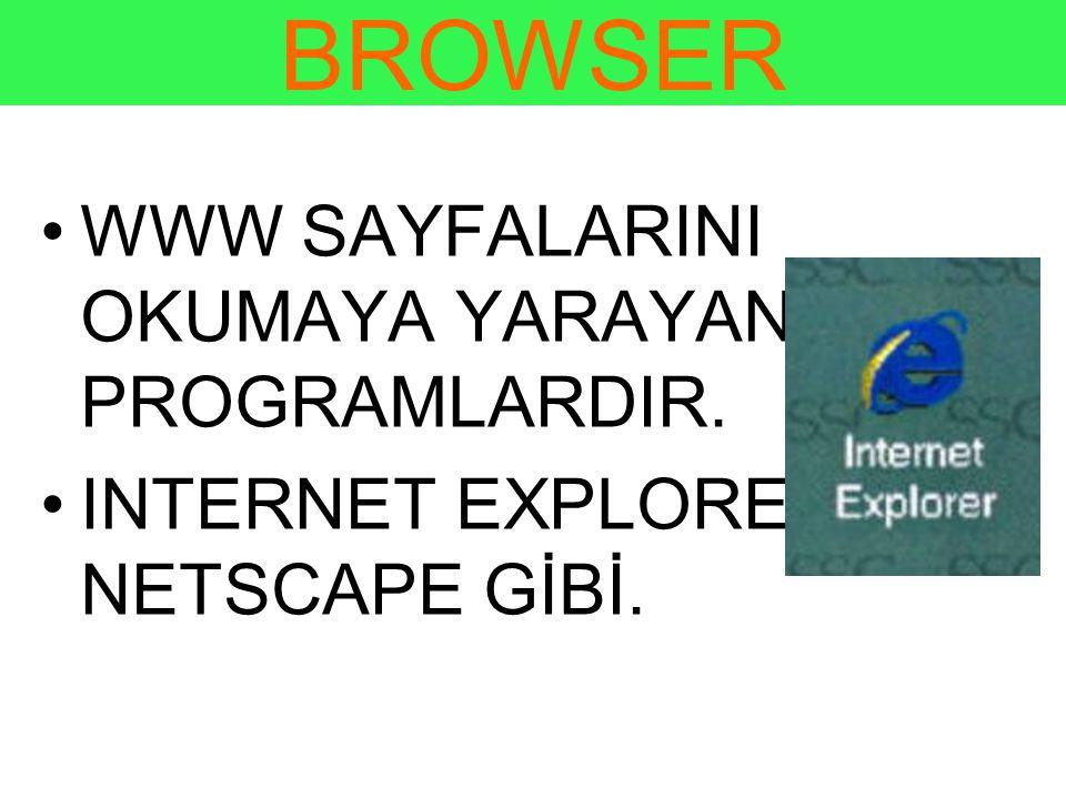 BROWSER •WWW SAYFALARINI OKUMAYA YARAYAN PROGRAMLARDIR. •INTERNET EXPLORER, NETSCAPE GİBİ.