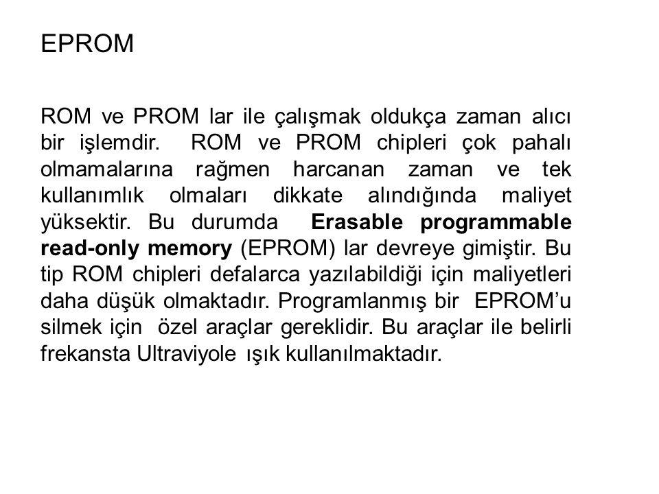 EPROM ROM ve PROM lar ile çalışmak oldukça zaman alıcı bir işlemdir.
