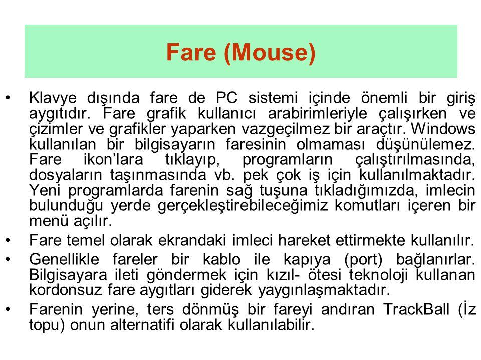 Fare (Mouse) •Klavye dışında fare de PC sistemi içinde önemli bir giriş aygıtıdır.