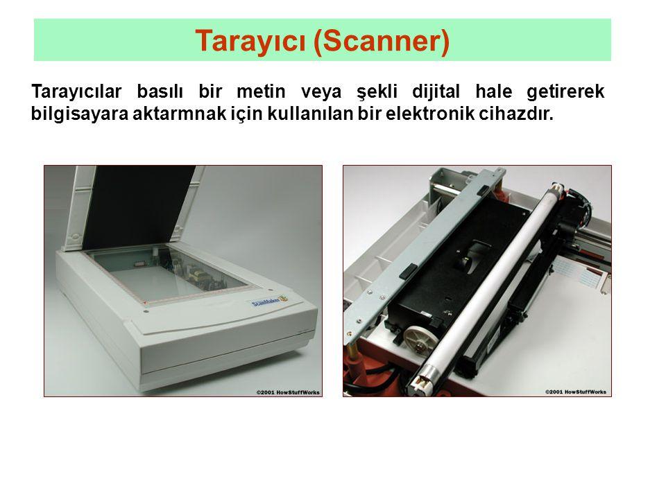 Tarayıcı (Scanner) Tarayıcılar basılı bir metin veya şekli dijital hale getirerek bilgisayara aktarmnak için kullanılan bir elektronik cihazdır.