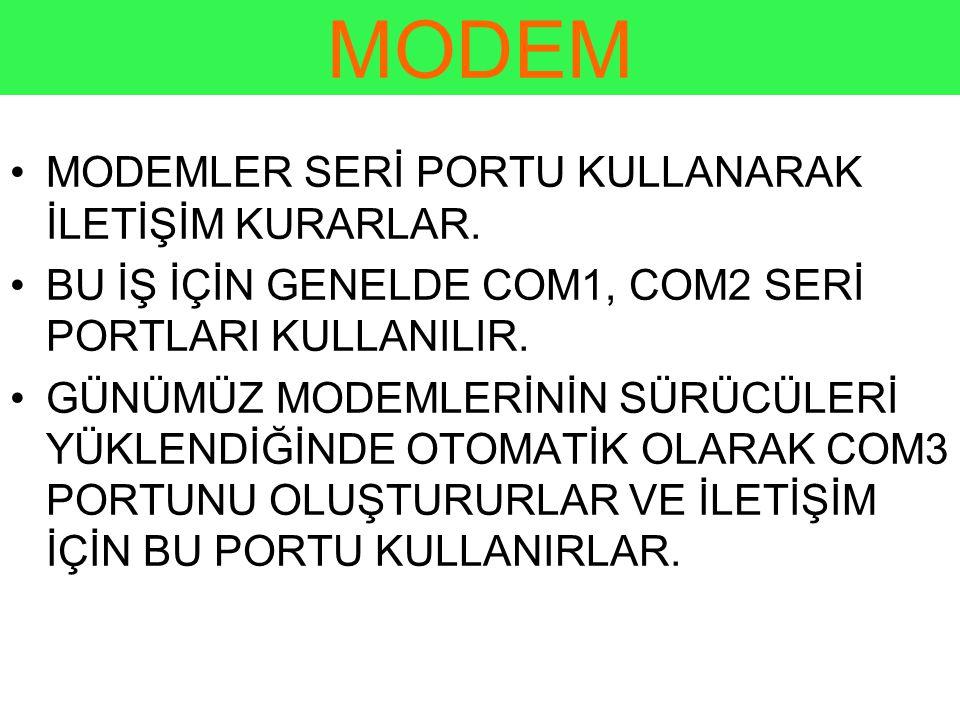 MODEM •MODEMLER SERİ PORTU KULLANARAK İLETİŞİM KURARLAR.