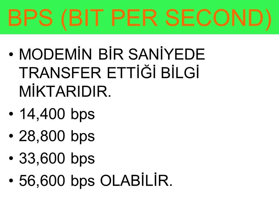BPS (BIT PER SECOND) •MODEMİN BİR SANİYEDE TRANSFER ETTİĞİ BİLGİ MİKTARIDIR.