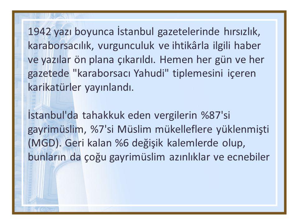 1942 yazı boyunca İstanbul gazetelerinde hırsızlık, karaborsacılık, vurgunculuk ve ihtikârla ilgili haber ve yazılar ön plana çıkarıldı. Hemen her gün