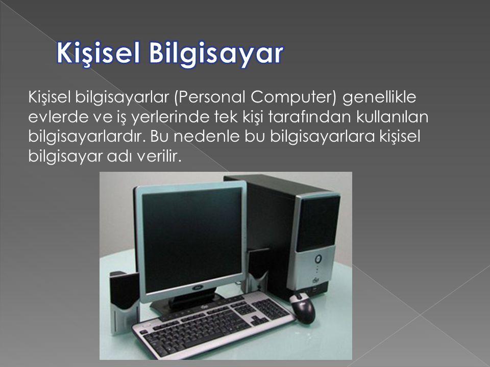 Kişisel bilgisayarlar (Personal Computer) genellikle evlerde ve iş yerlerinde tek kişi tarafından kullanılan bilgisayarlardır.