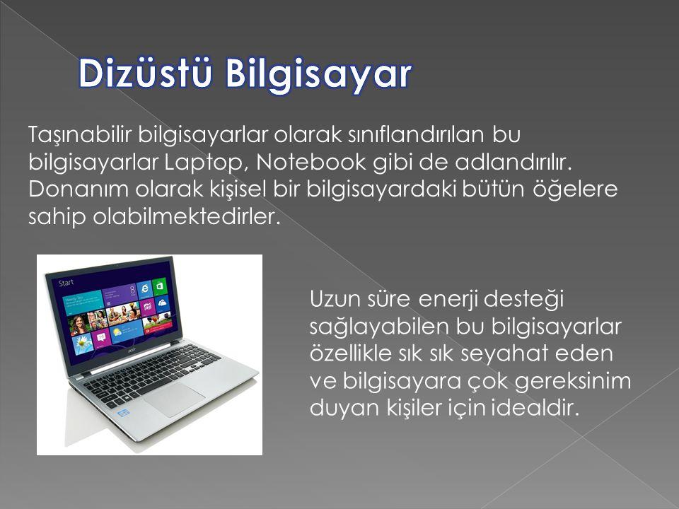 Taşınabilir bilgisayarlar olarak sınıflandırılan bu bilgisayarlar Laptop, Notebook gibi de adlandırılır.