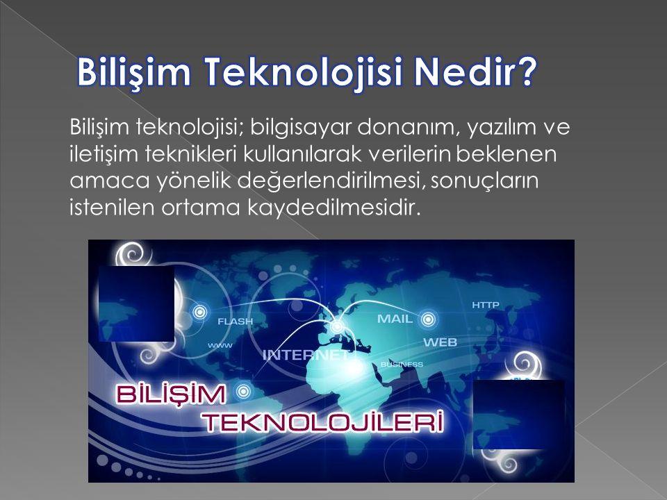Bilişim teknolojisi; bilgisayar donanım, yazılım ve iletişim teknikleri kullanılarak verilerin beklenen amaca yönelik değerlendirilmesi, sonuçların istenilen ortama kaydedilmesidir.