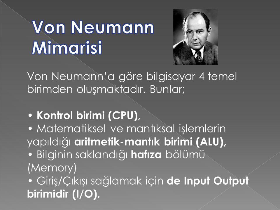 Von Neumann'a göre bilgisayar 4 temel birimden oluşmaktadır.