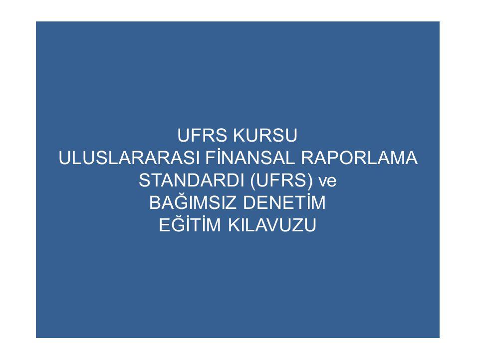 UFRS KURSU ULUSLARARASI FİNANSAL RAPORLAMA STANDARDI (UFRS) ve BAĞIMSIZ DENETİM EĞİTİM KILAVUZU