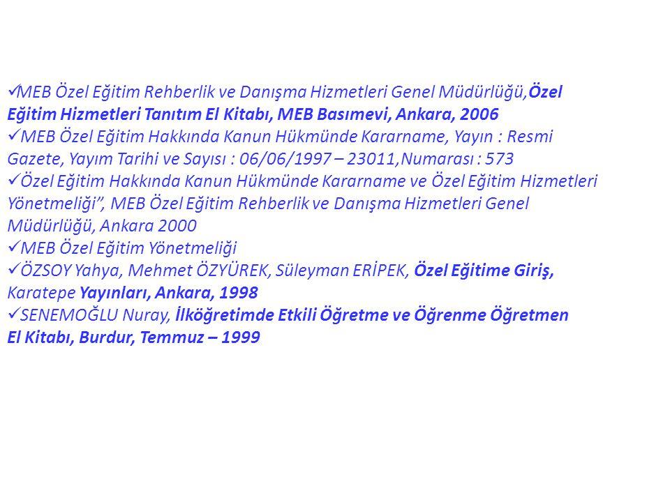 MEB Özel Eğitim Rehberlik ve Danışma Hizmetleri Genel Müdürlüğü,Özel Eğitim Hizmetleri Tanıtım El Kitabı, MEB Basımevi, Ankara, 2006  MEB Özel Eğit
