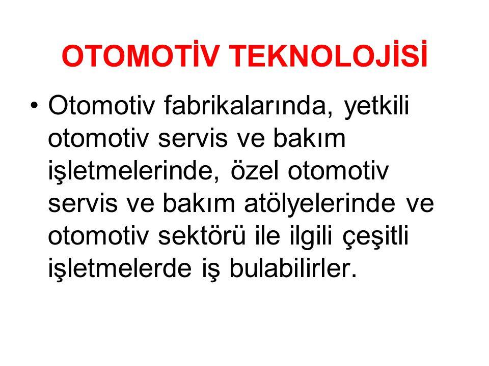 OTOMOTİV TEKNOLOJİSİ •Otomotiv fabrikalarında, yetkili otomotiv servis ve bakım işletmelerinde, özel otomotiv servis ve bakım atölyelerinde ve otomoti