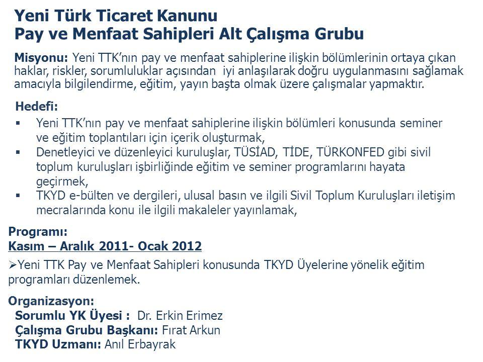 Yeni Türk Ticaret Kanunu Pay ve Menfaat Sahipleri Alt Çalışma Grubu Misyonu: Yeni TTK'nın pay ve menfaat sahiplerine ilişkin bölümlerinin ortaya çıkan