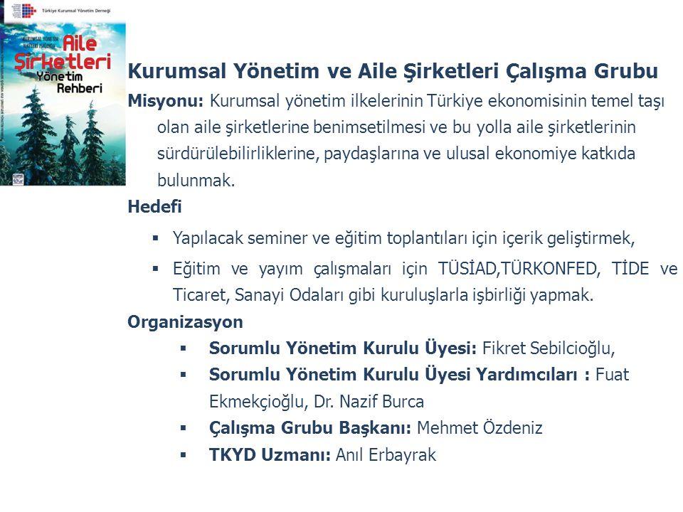 Kurumsal Yönetim ve Aile Şirketleri Çalışma Grubu Misyonu: Kurumsal yönetim ilkelerinin Türkiye ekonomisinin temel taşı olan aile şirketlerine benimse