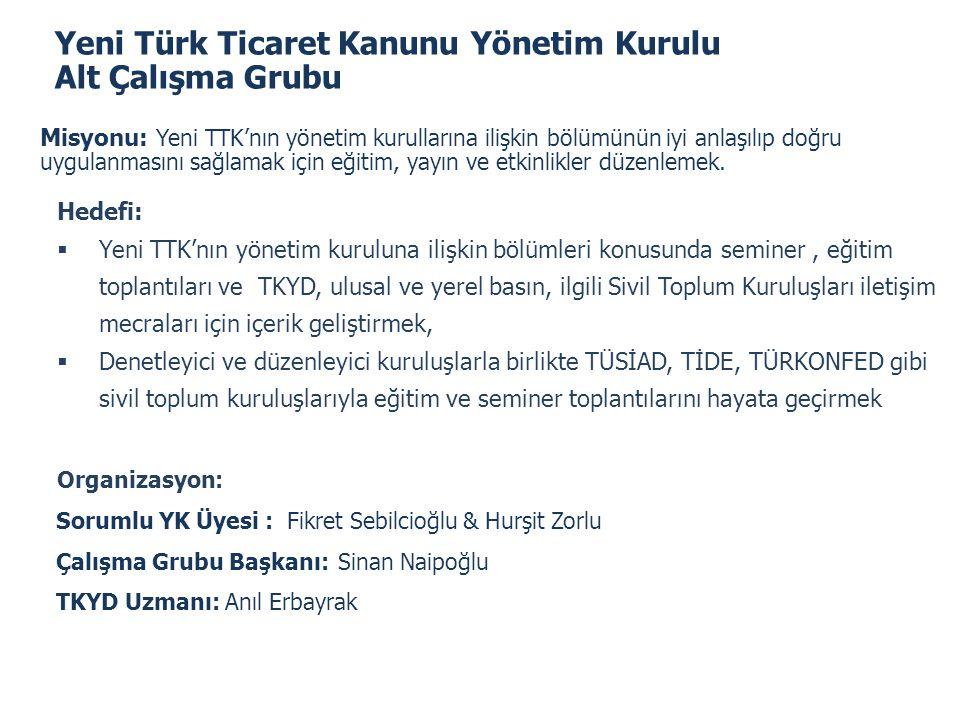 Yeni Türk Ticaret Kanunu Yönetim Kurulu Alt Çalışma Grubu Misyonu: Yeni TTK'nın yönetim kurullarına ilişkin bölümünün iyi anlaşılıp doğru uygulanmasın