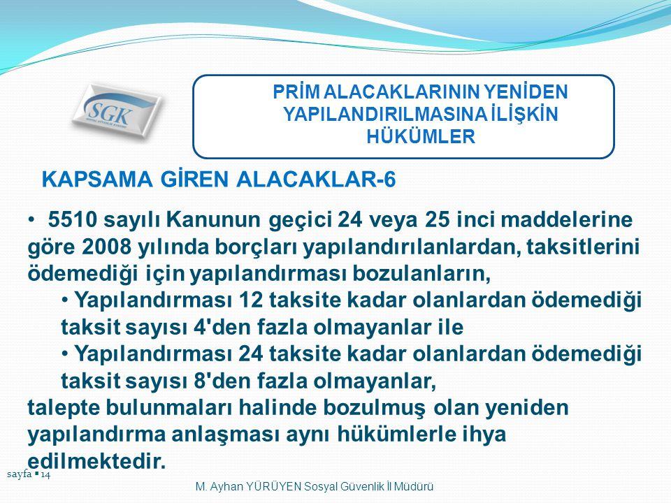 sayfa  14 M. Ayhan YÜRÜYEN Sosyal Güvenlik İl Müdürü KAPSAMA GİREN ALACAKLAR-6 • 5510 sayılı Kanunun geçici 24 veya 25 inci maddelerine göre 2008 yıl