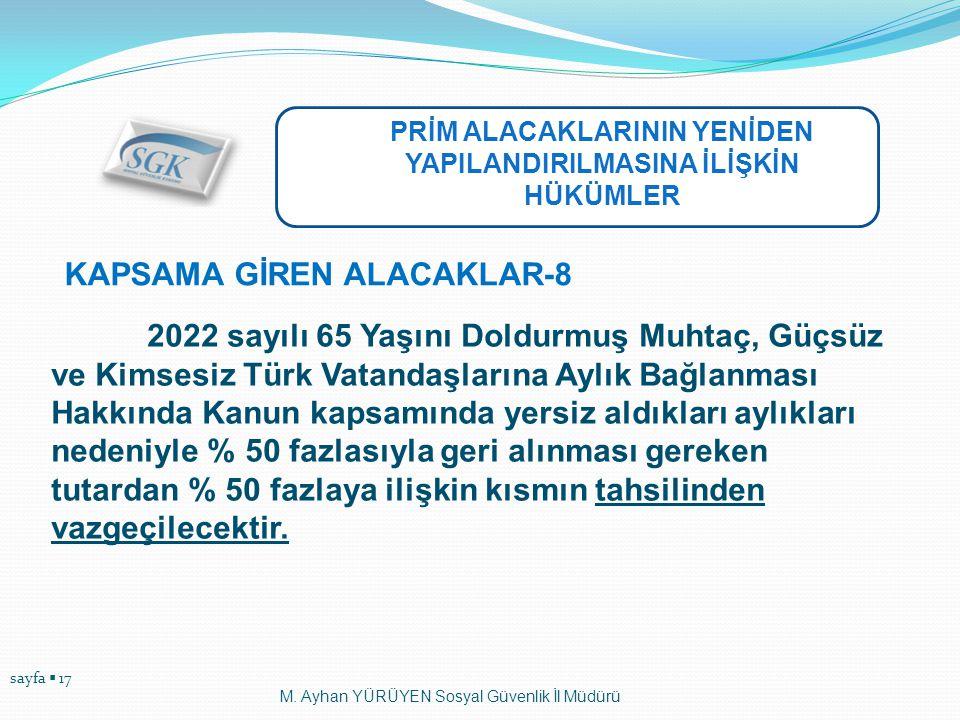 sayfa  17 M. Ayhan YÜRÜYEN Sosyal Güvenlik İl Müdürü 2022 sayılı 65 Yaşını Doldurmuş Muhtaç, Güçsüz ve Kimsesiz Türk Vatandaşlarına Aylık Bağlanması