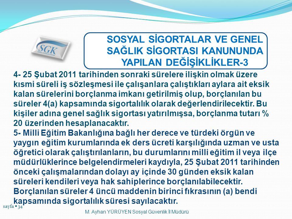sayfa  34 M. Ayhan YÜRÜYEN Sosyal Güvenlik İl Müdürü SOSYAL SİGORTALAR VE GENEL SAĞLIK SİGORTASI KANUNUNDA YAPILAN DEĞİŞİKLİKLER-3 4- 25 Şubat 2011 t
