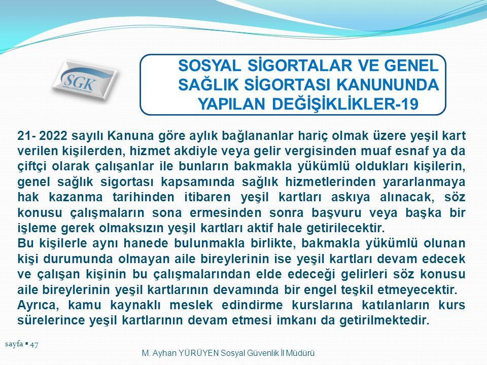 sayfa  47 M. Ayhan YÜRÜYEN Sosyal Güvenlik İl Müdürü SOSYAL SİGORTALAR VE GENEL SAĞLIK SİGORTASI KANUNUNDA YAPILAN DEĞİŞİKLİKLER-19 21- 2022 sayılı K