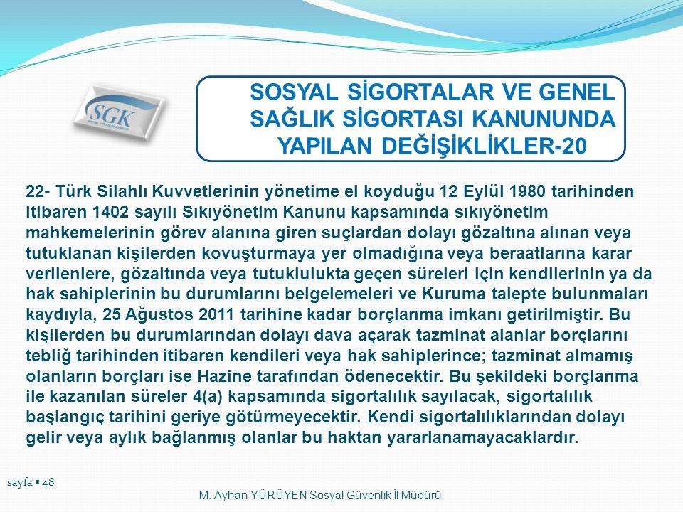 sayfa  48 M. Ayhan YÜRÜYEN Sosyal Güvenlik İl Müdürü SOSYAL SİGORTALAR VE GENEL SAĞLIK SİGORTASI KANUNUNDA YAPILAN DEĞİŞİKLİKLER-20 22- Türk Silahlı