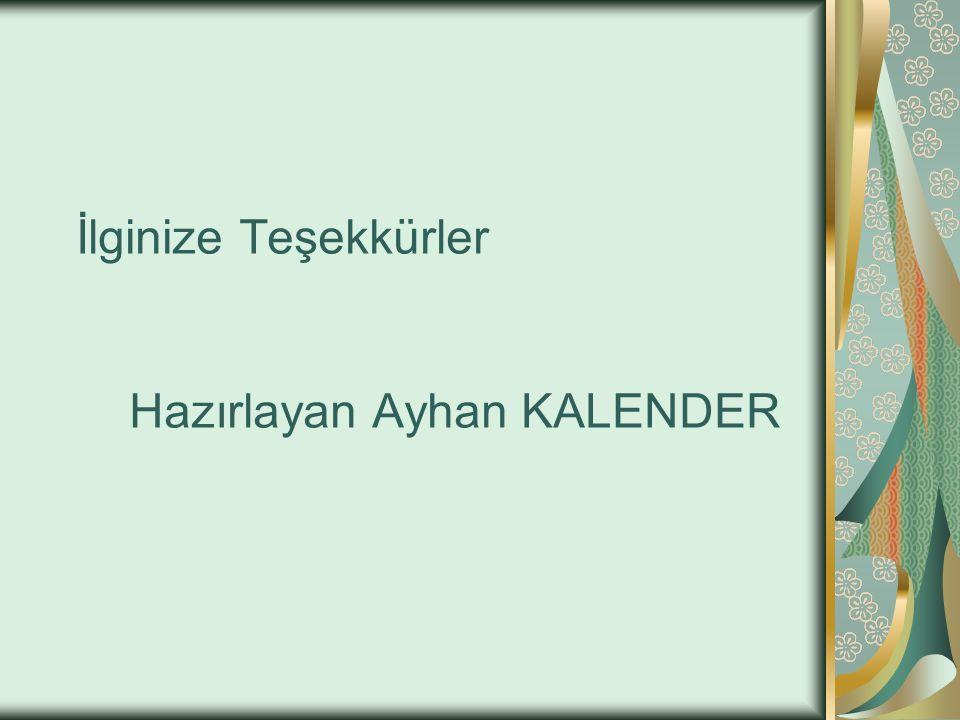 İlginize Teşekkürler Hazırlayan Ayhan KALENDER