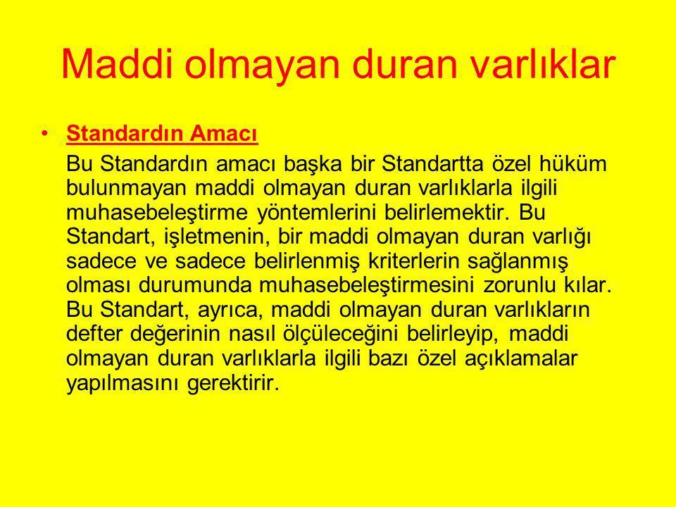 Maddi olmayan duran varlıklar •Standardın Amacı Bu Standardın amacı başka bir Standartta özel hüküm bulunmayan maddi olmayan duran varlıklarla ilgili