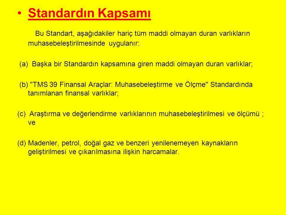 •Standardın Kapsamı Bu Standart, aşağıdakiler hariç tüm maddi olmayan duran varlıkların muhasebeleştirilmesinde uygulanır: (a) Başka bir Standardın ka