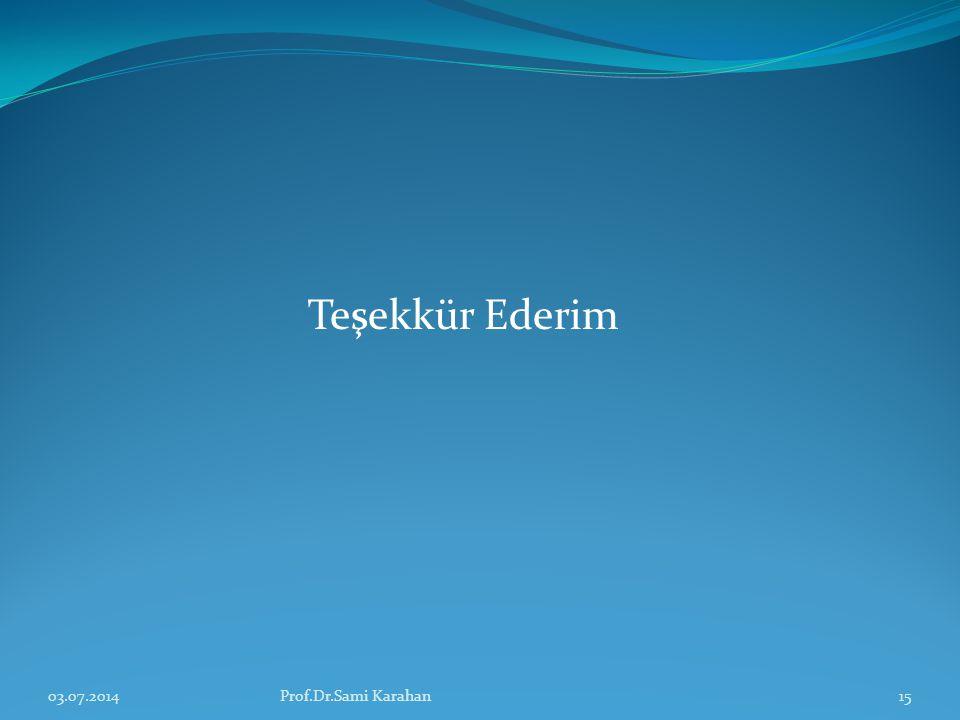 Teşekkür Ederim 03.07.201415Prof.Dr.Sami Karahan