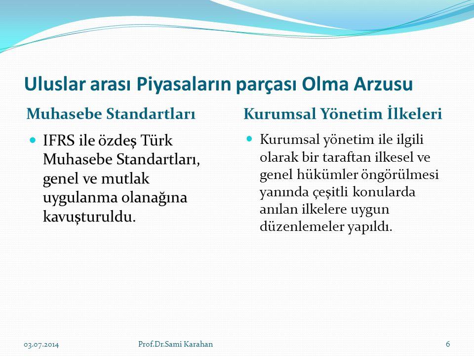 Uluslar arası Piyasaların parçası Olma Arzusu Muhasebe Standartları Kurumsal Yönetim İlkeleri  IFRS ile özdeş Türk Muhasebe Standartları, genel ve mu