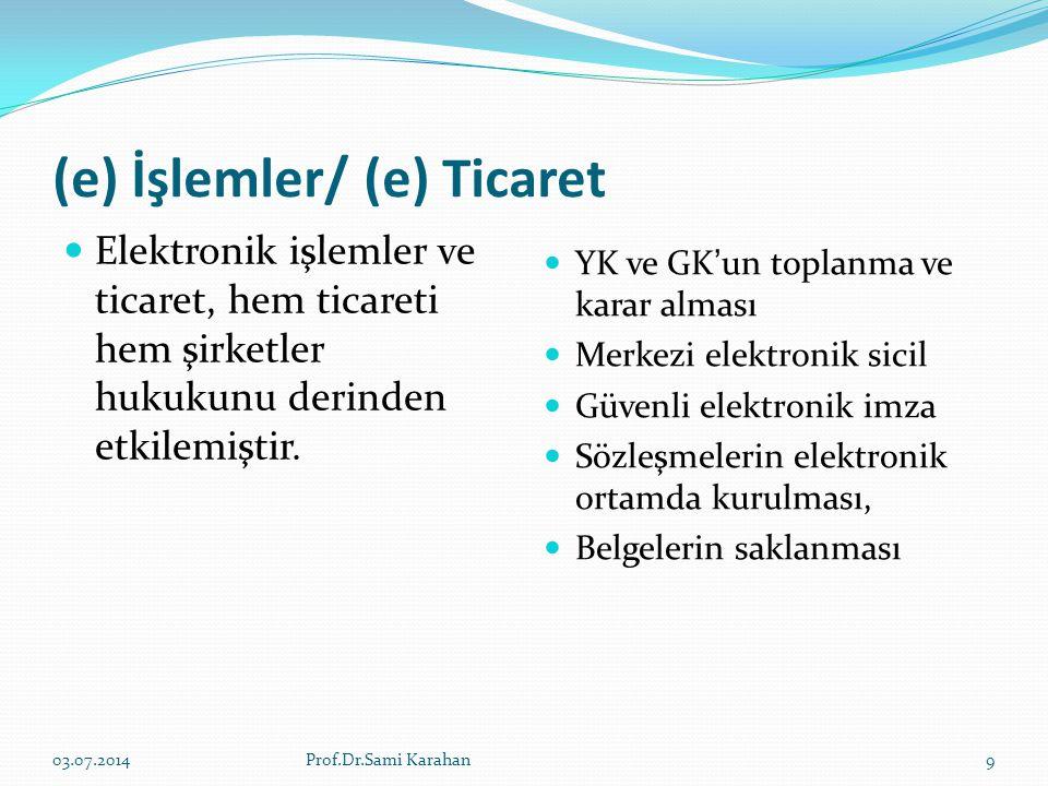 (e) İşlemler/ (e) Ticaret  Elektronik işlemler ve ticaret, hem ticareti hem şirketler hukukunu derinden etkilemiştir.  YK ve GK'un toplanma ve karar