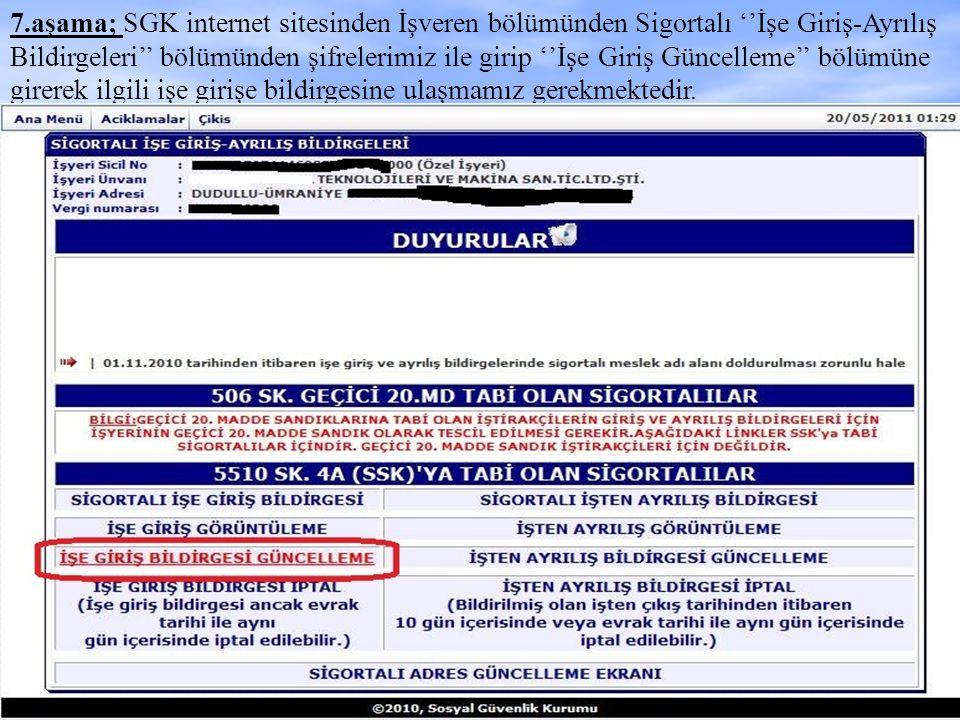 7.aşama; SGK internet sitesinden İşveren bölümünden Sigortalı ''İşe Giriş-Ayrılış Bildirgeleri'' bölümünden şifrelerimiz ile girip ''İşe Giriş Güncell