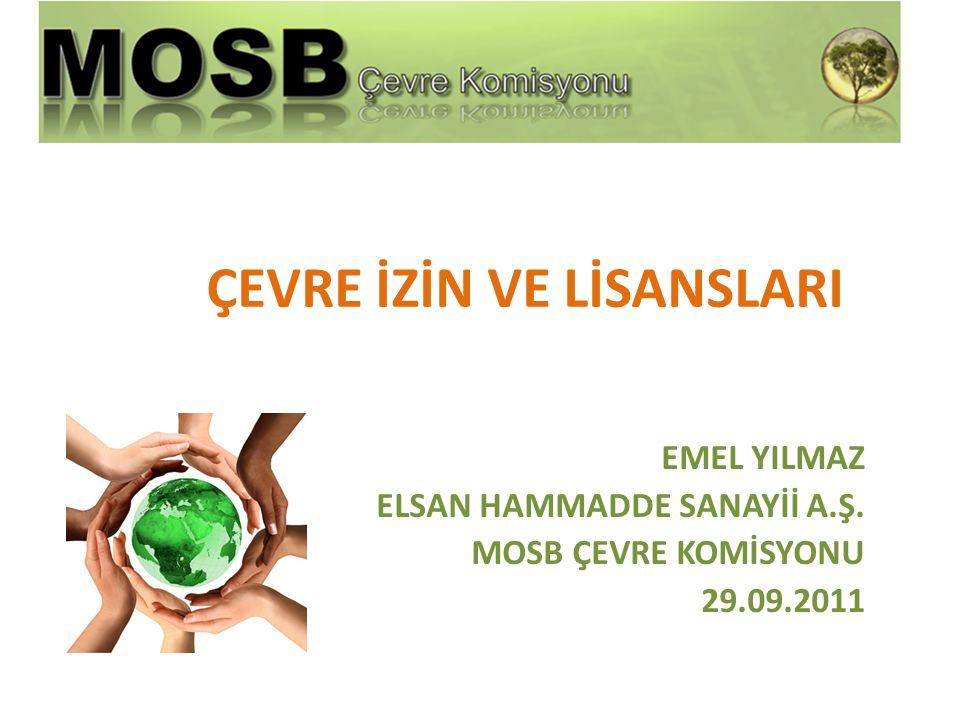 ÇEVRE İZİN VE LİSANSLARI EMEL YILMAZ ELSAN HAMMADDE SANAYİİ A.Ş. MOSB ÇEVRE KOMİSYONU 29.09.2011