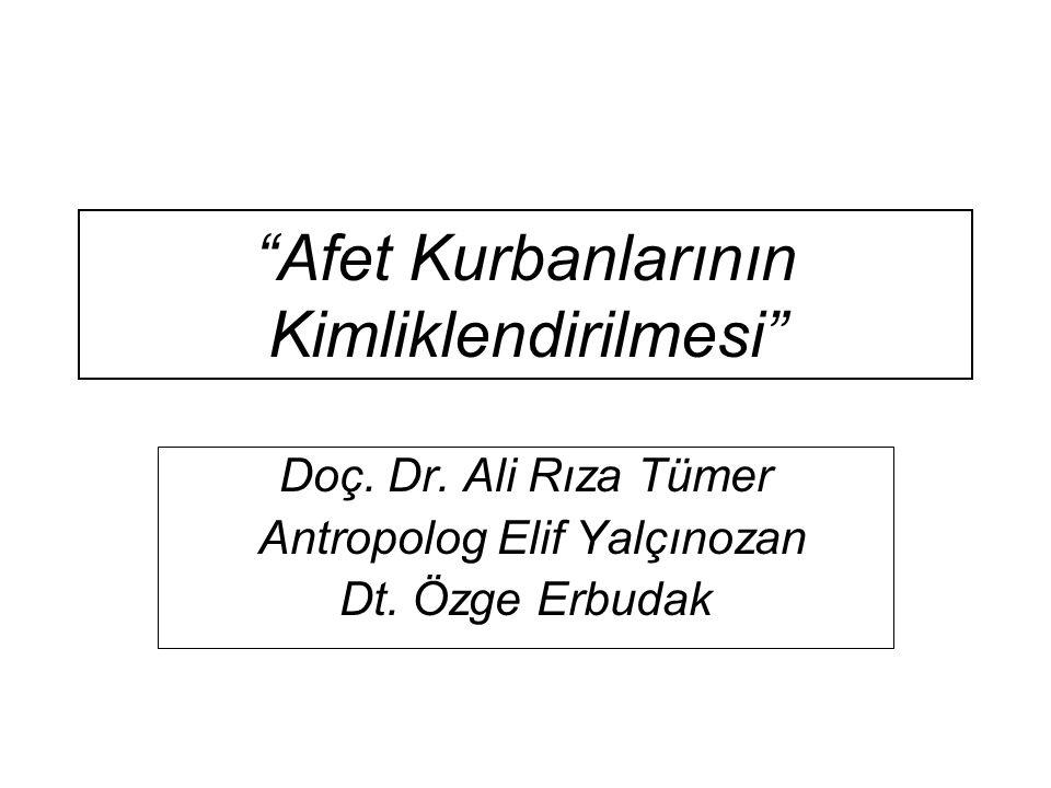 """""""Afet Kurbanlarının Kimliklendirilmesi"""" Doç. Dr. Ali Rıza Tümer Antropolog Elif Yalçınozan Dt. Özge Erbudak"""