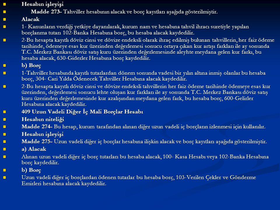  Hesabın işleyişi  Madde 273- Tahviller hesabının alacak ve borç kayıtları aşağıda gösterilmiştir.  Alacak  1- Kanunların verdiği yetkiye dayanıla