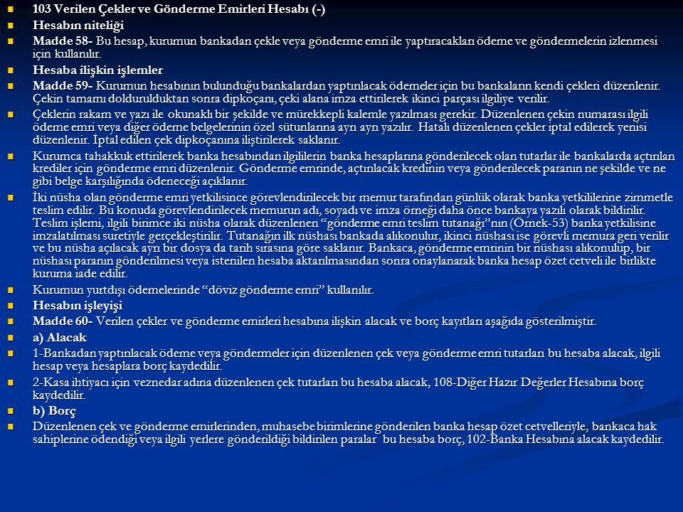  103 Verilen Çekler ve Gönderme Emirleri Hesabı (-)  Hesabın niteliği  Madde 58- Bu hesap, kurumun bankadan çekle veya gönderme emri ile yaptıracak