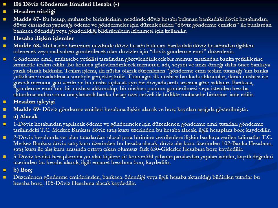  106 Döviz Gönderme Emirleri Hesabı (-)  Hesabın niteliği  Madde 67- Bu hesap, muhasebe birimlerinin, nezdinde döviz hesabı bulunan bankadaki döviz