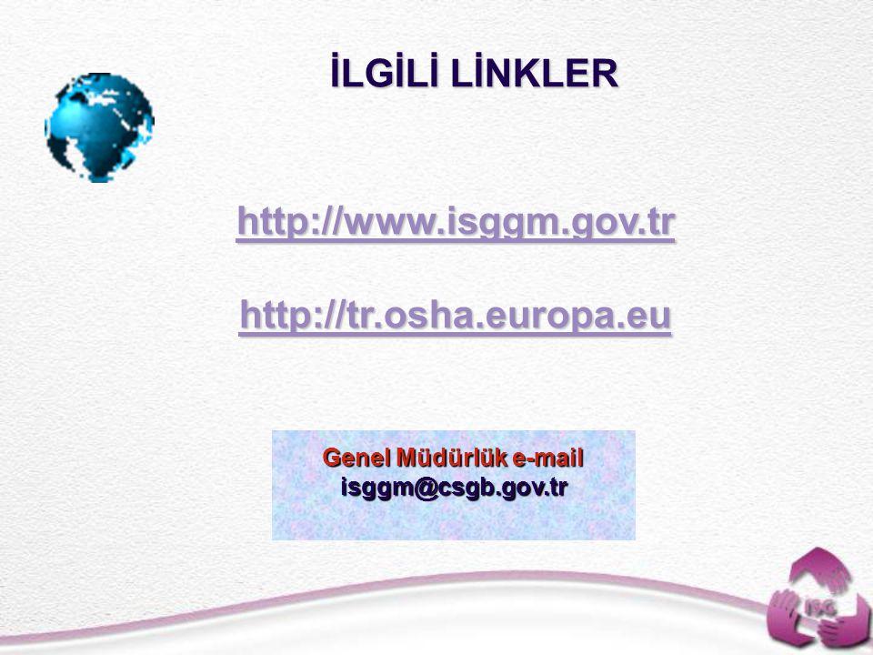 İLGİLİ LİNKLER http://www.isggm.gov.tr http://tr.osha.europa.eu http://www.isggm.gov.tr http://tr.osha.europa.eu Genel Müdürlük e-mail isggm@csgb.gov.