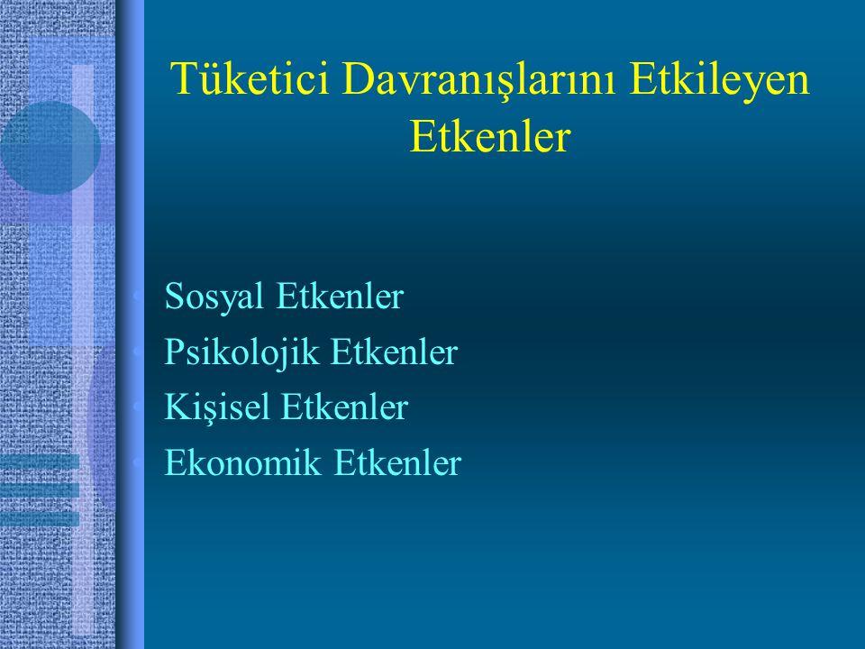 Tüketici Davranışlarını Etkileyen Etkenler •Sosyal Etkenler •Psikolojik Etkenler •Kişisel Etkenler •Ekonomik Etkenler