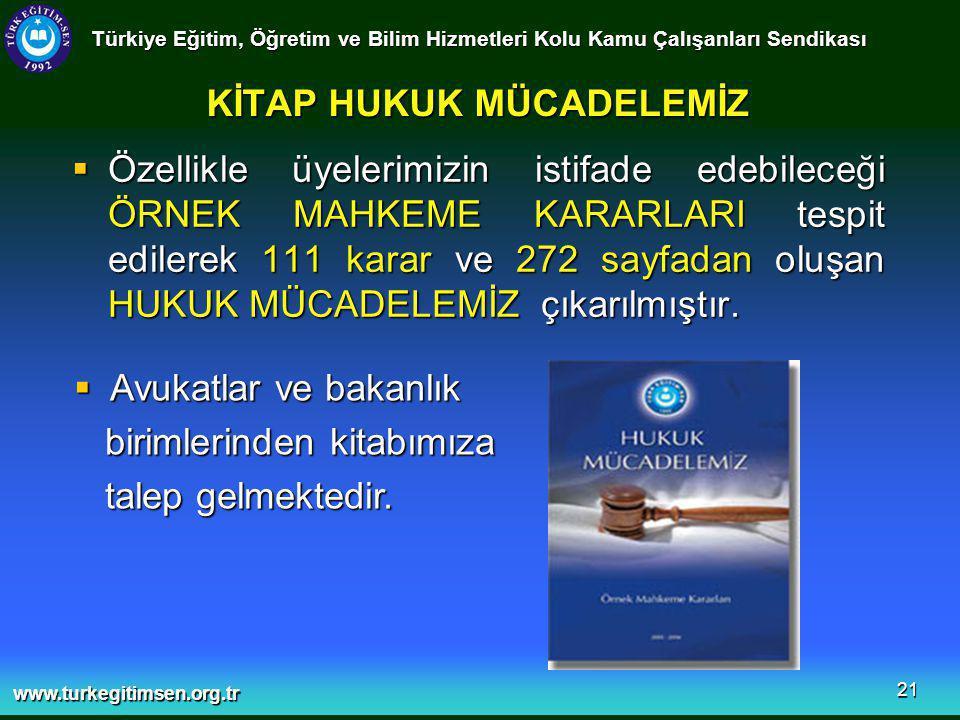 www.turkegitimsen.org.tr 21 KİTAP HUKUK MÜCADELEMİZ  Özellikle üyelerimizin istifade edebileceği ÖRNEK MAHKEME KARARLARI tespit edilerek 111 karar ve 272 sayfadan oluşan HUKUK MÜCADELEMİZ çıkarılmıştır.