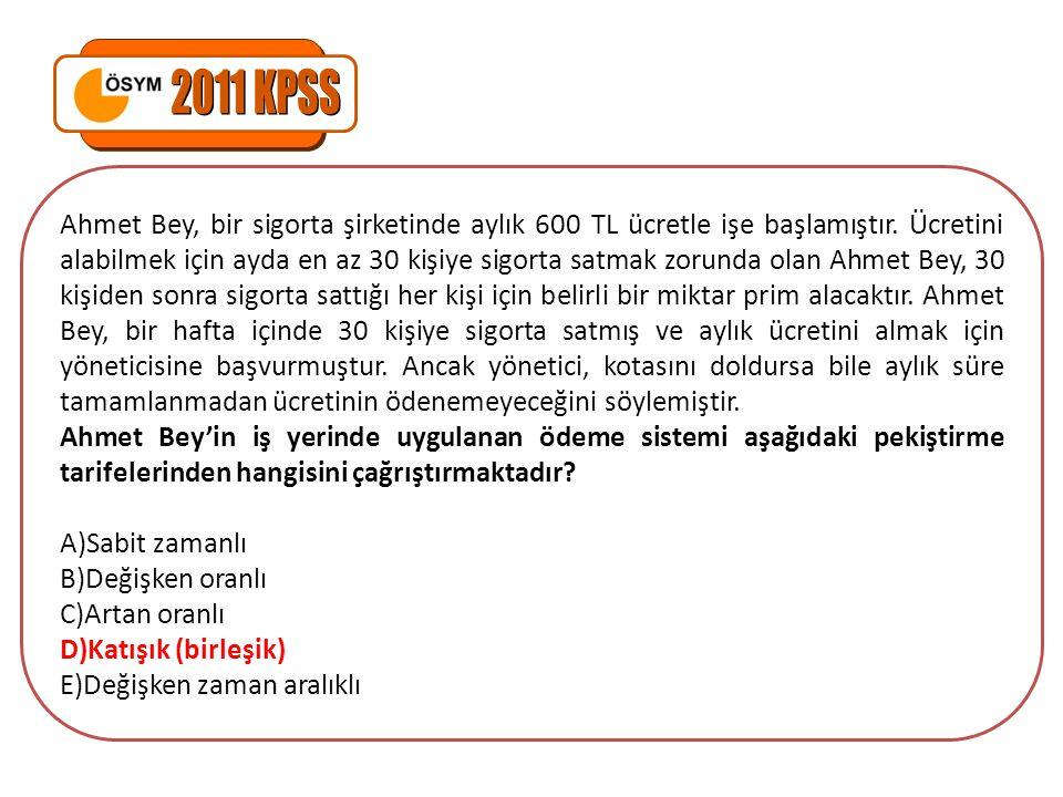 Ahmet Bey, bir sigorta şirketinde aylık 600 TL ücretle işe başlamıştır.