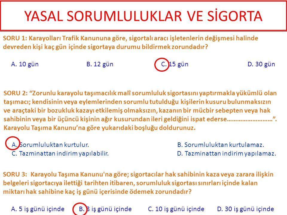 SORU 6: Sigorta poliçelerinde aksi kararlaştırılmadı ise, poliçenin başlama ve bitiş günlerinde sigorta Türkiye saati ile kaçta başlar ve kaçta sona erer.