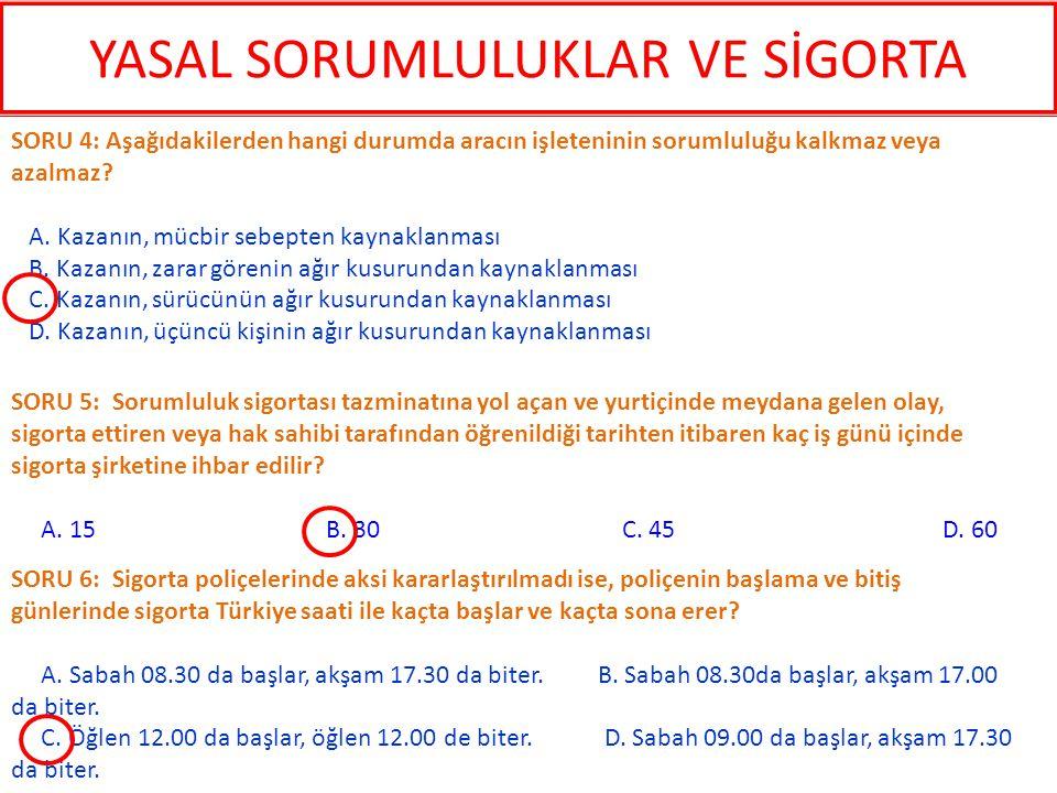 SORU 6: Sigorta poliçelerinde aksi kararlaştırılmadı ise, poliçenin başlama ve bitiş günlerinde sigorta Türkiye saati ile kaçta başlar ve kaçta sona e