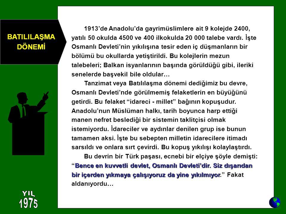 1913'de Anadolu'da gayrimüslimlere ait 9 kolejde 2400, yatılı 50 okulda 4500 ve 400 ilkokulda 20 000 talebe vardı. İşte Osmanlı Devleti'nin yıkılışına