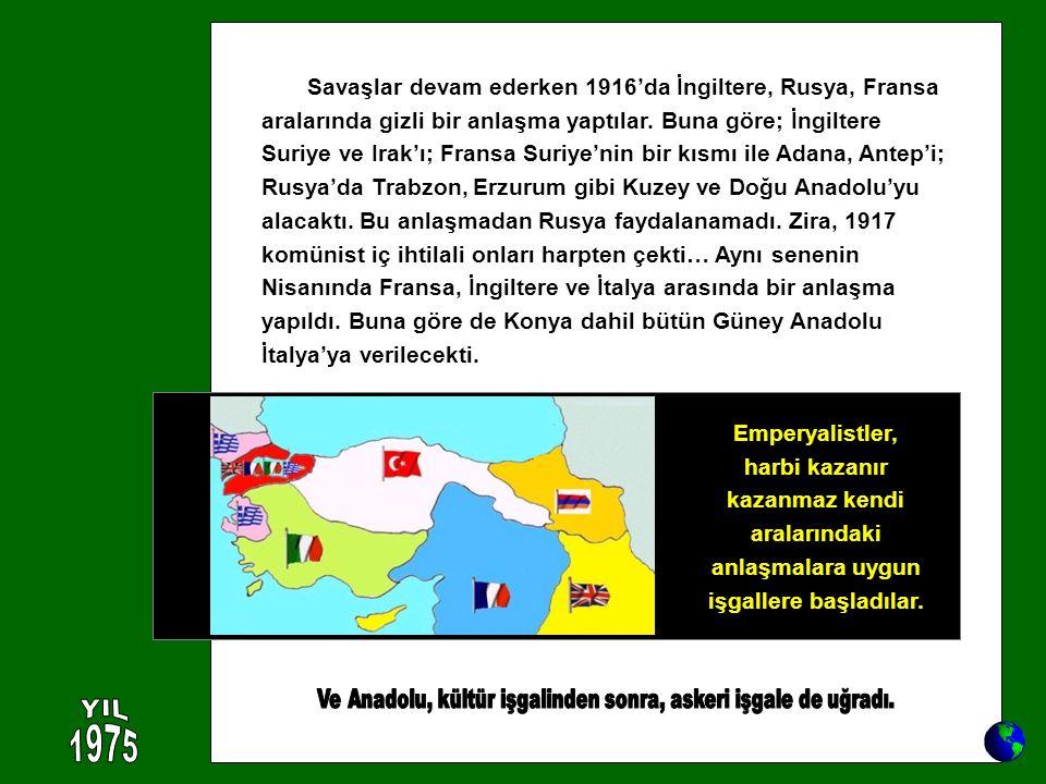 Savaşlar devam ederken 1916'da İngiltere, Rusya, Fransa aralarında gizli bir anlaşma yaptılar. Buna göre; İngiltere Suriye ve Irak'ı; Fransa Suriye'ni